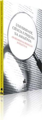 UNIVERSIDADE, CIÊNCIA E PESQUISA NA AMAZÔNIA: OS DESAFIOS DA PRODUÇÃO INTELECTUAL