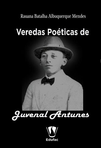 Veredas poéticas de Juvenal Antunes