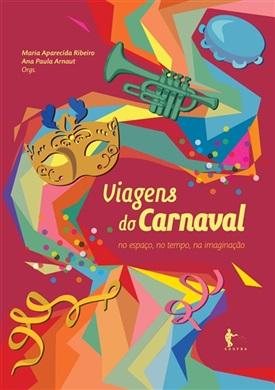 Viagens do Carnaval: no espaço, no tempo, na imaginação (Coleção Cult)