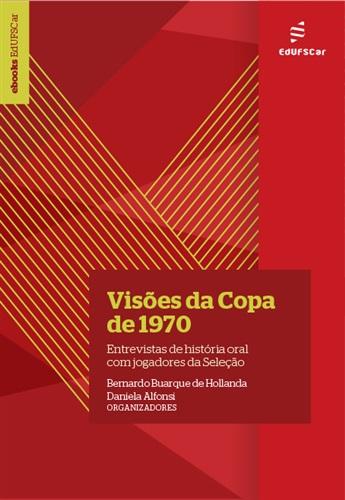 Visões da Copa de 1970: entrevistas de história oral com jogadores da Seleção